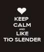 KEEP  CALM AND LIKE TIO SLENDER - Personalised Poster A1 size