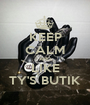 KEEP CALM AND LIKE TY'S BUTIK - Personalised Poster A1 size