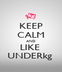 KEEP CALM AND LIKE  UNDERkg  - Personalised Poster A1 size