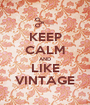 KEEP CALM AND LIKE VINTAGE - Personalised Poster A1 size