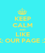 KEEP CALM AND LIKE X: OUR PAGE :X - Personalised Poster A1 size