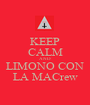KEEP CALM AND LIMONO CON LA MACrew - Personalised Poster A1 size