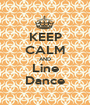 KEEP CALM AND Line Dance - Personalised Poster A1 size