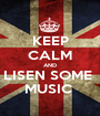 KEEP CALM AND LISEN SOME  MUSIC  - Personalised Poster A1 size