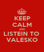 KEEP CALM AND LISTEIN TO  VALESKO - Personalised Poster A1 size