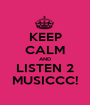 KEEP CALM AND LISTEN 2 MUSICCC! - Personalised Poster A1 size