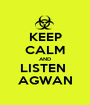 KEEP CALM AND LISTEN  AGWAN - Personalised Poster A1 size