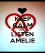 KEEP CALM AND LISTEN AMELIE - Personalised Poster A1 size