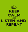 KEEP CALM AND LISTEN AND  REPEAT - Personalised Poster A1 size