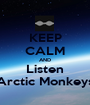 KEEP CALM AND Listen Arctic Monkeys - Personalised Poster A1 size