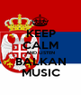 KEEP CALM AND LISTEN BALKAN MUSIC - Personalised Poster A1 size
