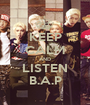 KEEP CALM AND LISTEN B.A.P - Personalised Poster A1 size