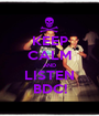 KEEP CALM AND LISTEN BDC! - Personalised Poster A1 size