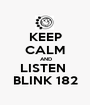 KEEP CALM  AND LISTEN  BLINK 182 - Personalised Poster A1 size