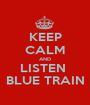 KEEP CALM AND LISTEN  BLUE TRAIN - Personalised Poster A1 size