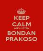 KEEP CALM AND LISTEN BONDAN PRAKOSO - Personalised Poster A1 size