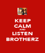 KEEP CALM AND LISTEN BROTHERZ - Personalised Poster A1 size