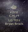 KEEP CALM AND LISTEN Bryan Brack - Personalised Poster A1 size