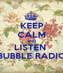 KEEP CALM AND LISTEN  BUBBLE RADIO - Personalised Poster A1 size