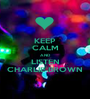 KEEP CALM AND LISTEN CHARLIE BROWN - Personalised Poster A1 size