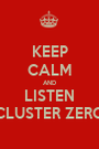 KEEP CALM AND LISTEN CLUSTER ZERO - Personalised Poster A1 size