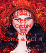 KEEP CALM AND Listen Come & GET IT - Personalised Poster A1 size