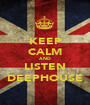KEEP CALM AND LISTEN DEEPHOUSE - Personalised Poster A1 size