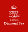 KEEP CALM AND Listen Diamond Sea - Personalised Poster A1 size