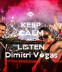 KEEP CALM AND LISTEN Dimitri Vegas - Personalised Poster A1 size
