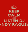 KEEP CALM AND LISTEN DJ ANDY RAGUSA - Personalised Poster A1 size