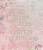 KEEP CALM AND LISTEN DJ NINAA - Personalised Poster A1 size