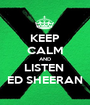 KEEP CALM AND LISTEN  ED SHEERAN - Personalised Poster A1 size