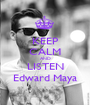 KEEP CALM AND LISTEN Edward Maya - Personalised Poster A1 size