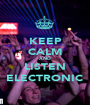 KEEP CALM AND LISTEN ELECTRONIC - Personalised Poster A1 size