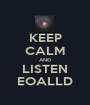 KEEP CALM AND LISTEN EOALLD - Personalised Poster A1 size
