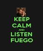 KEEP CALM AND LISTEN FUEGO - Personalised Poster A1 size