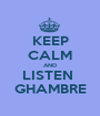 KEEP CALM AND LISTEN  GHAMBRE - Personalised Poster A1 size