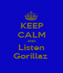 KEEP CALM AND Listen Gorillaz  - Personalised Poster A1 size