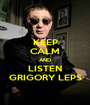 KEEP CALM AND LISTEN GRIGORY LEPS - Personalised Poster A1 size