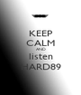 KEEP CALM AND listen HARD89 - Personalised Poster A1 size