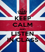 KEEP CALM AND LISTEN IN CLASS - Personalised Poster A1 size