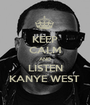 KEEP CALM AND LISTEN KANYE WEST  - Personalised Poster A1 size
