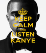 KEEP CALM AND LISTEN KANYE - Personalised Poster A1 size