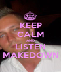 KEEP CALM AND LISTEN MAKEDOWN - Personalised Poster A1 size
