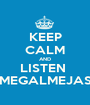 KEEP CALM AND LISTEN  MEGALMEJAS - Personalised Poster A1 size