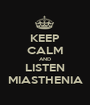 KEEP CALM AND LISTEN MIASTHENIA - Personalised Poster A1 size