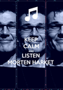 KEEP CALM AND LISTEN MORTEN HARKET - Personalised Poster A1 size