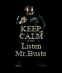 KEEP CALM AND Listen Mr.Busta - Personalised Poster A1 size