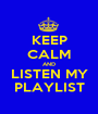 KEEP CALM AND LISTEN MY PLAYLIST - Personalised Poster A1 size