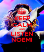 KEEP CALM AND LISTEN NOEMI - Personalised Poster A1 size
